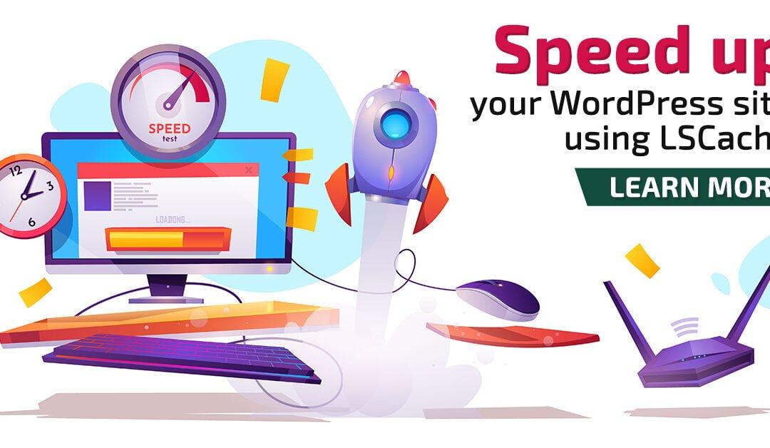 Speed up your WordPress Website using LiteSpeed Cache Plugin.