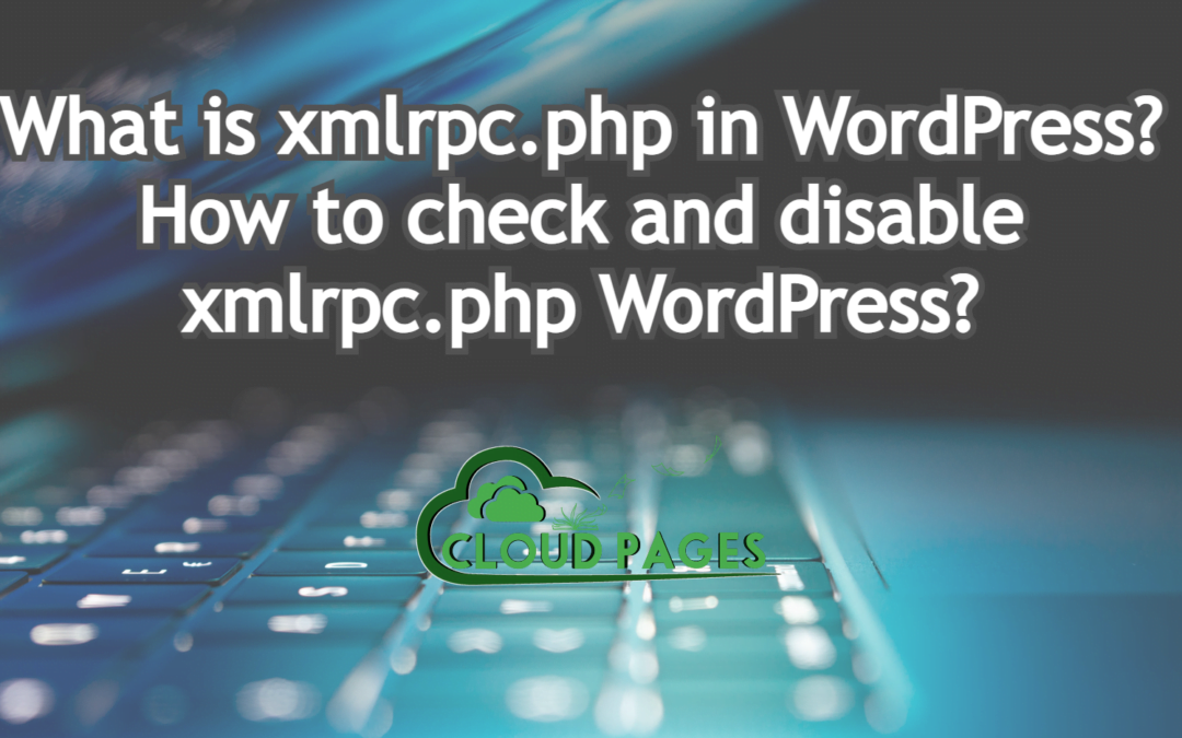 What is xmlrpc.php in WordPress? How to check and disable xmlrpc.php WordPress?
