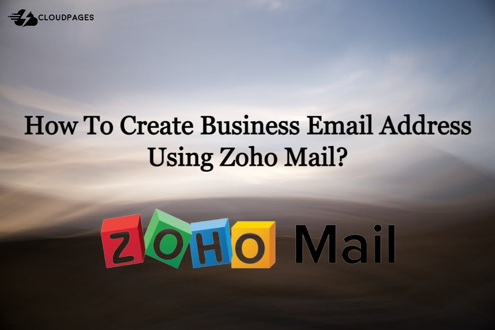 How To Create Business Email Address Using Zoho Mail?