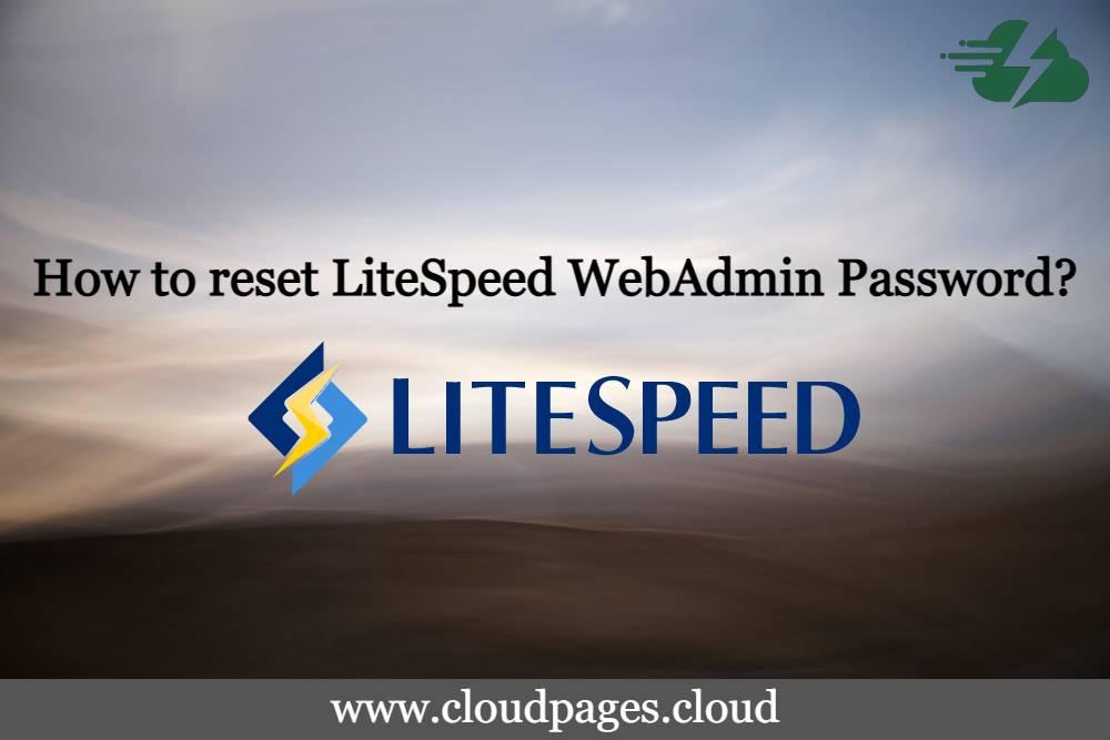 How to reset OpenLiteSpeed/LiteSpeed WebAdmin Password?